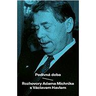 Podivná doba: Rozhovory Adama Michnika s Václavem Havlem