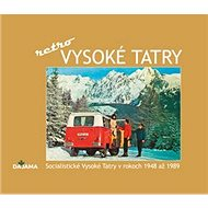 Vysoké Tatry - retro: Socialistické Vysoké Tatry v rokoch 1948 až 1989 - Kniha