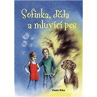 Sofinka, děda a mluvicí pes - Kniha