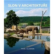Slon v architektuře: O navrhování zoologických zahrad - Kniha