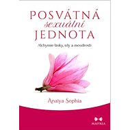 Posvátná sexuální jednota: Alchymie lásky, síly a moudrosti - Kniha