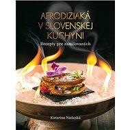 Afrodiziaká v slovenskej kuchyni: Recepty pre zamilovaných - Kniha
