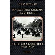 Od sentimentalizmu k symbolizmu: Francúzska literatúra 19. storočia - Kniha