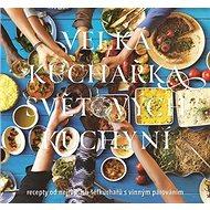 Velká kuchařka světových kuchyní: recepty od nejlepších šéfkuchařů s vinným párováním - Kniha
