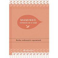 Maminko, vyprávěj mi o sobě: Kniha rodinných vzpomínek - Kniha