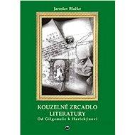 Kouzelné zrcadlo literatury: Od Gilgameše k Harlekýnovi - Kniha