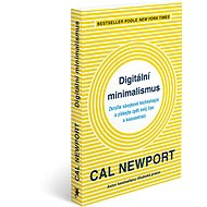 Digitální minimalismus: Zkroťte návykové technologie a získejte zpět svůj čas a koncentraci - Kniha