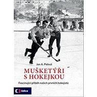 Mušketýři s hokejkou: Fascinující příběh našich prvních hokejistů - Kniha