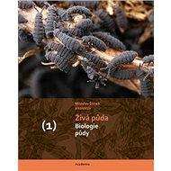 Živá půda: Biologie půdy, Ekologie, využívání a degradace půdy - Kniha