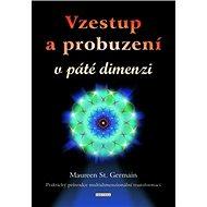 Vzestup a probuzení v páté dimenzi: Praktický průvodce multidimenzionální transformací - Kniha