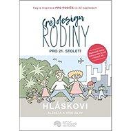(Re)design rodiny pro 21. století: Tipy a inspirace pro rodiče ve 22 kapitolách - Kniha