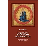 Mariánství a slovanství třetího milénia: Věčný ženský princip ve vývoji lidstva