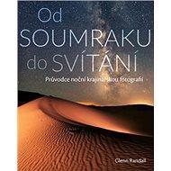 Od SOUMRAKU do SVÍTÁNÍ: Průvodce noční krajinářskou fotografií - Kniha