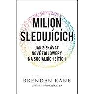 Milion sledujících: Jak získávat nové followery na sociálních sítích - Kniha