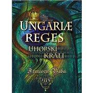 Uhorskí králi Ungariae Reges - Kniha