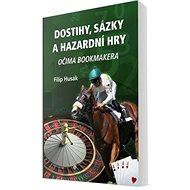 Dostihy, sázky a hazardní hry: Očima bookmakera - Kniha