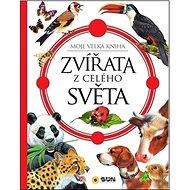 Zvířata z celého světa: Moje velká kniha - Kniha