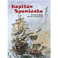 Kapitán Spomienka: Poviedky a básne pre deti a násťročných - Kniha