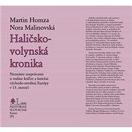 Haličsko-volynská kronika: Neznáme rozprávanie o rodine kráľov a kniežat východo-strednej Európy v 1 - Kniha