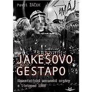 Jakešovo Gestapo: Komunistické mocenské orgány a listopad 1989 - Kniha