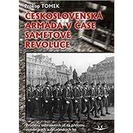 Československá armáda v čase Sametové revoluce: Proměny ozbrojených sil na přelomu osmdesátých a dev - Kniha