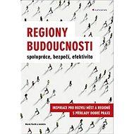 Regiony budoucnosti: Spolupráce, bezpečí, efektivita