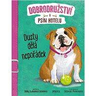 Dusty dělá nepořádek: Dobrodružství v psím hotelu - Kniha