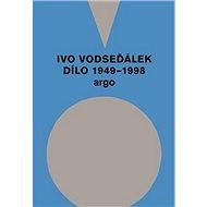 Ivo Vodseďálek Dílo 1949 - 1998 - Kniha