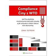 Compliance Číny s WTO: Jak Čína dodržela obchodní závazky a jak usilovala o získání statusu tržní ek - Kniha