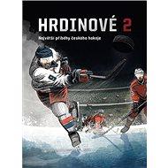 Hrdinové 2: Největší příběhy českého hokeje - Kniha