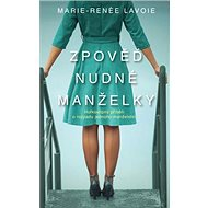 Zpověď nudné manželky: Hořkovtipný příběh o rozpadu jednoho manželství - Kniha
