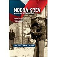 Modrá krev v protinacistickém odboji: Několik příběhů z okupované vlasti i frontových linií