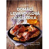 Domácí levandulová kuchařka: + rady pro pěstování a návody na výrobky z levandule