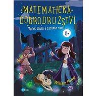 Matematická dobrodružství: Vyřeš hádanku a zachraň svět! - Kniha