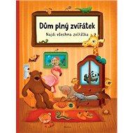 Dům plný zvířátek: Najdi všechna zvířátka - Kniha