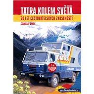 Tatra kolem světa: 60 let cestovatelských zkušeností - Kniha