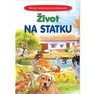 Život na statku: Dětská ilustrovaná encyklopedie - Kniha