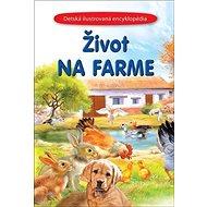 Život na farme: Detská ilustrovaná encyklopédia - Kniha
