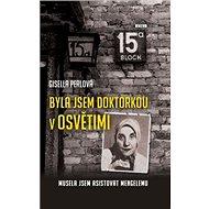 Byla jsem doktorkou v Osvětimi: Musela jsem asistovat Mengelemu - Kniha