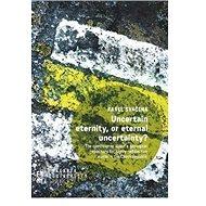Uncertain eternity, or eternal uncertainty?