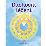 Duchovní léčení: Spiritual Healing - Kniha