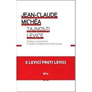 Tajnosti levice: Od ideálu osvícenství k triumfu neomezeného kapitalismu - Kniha