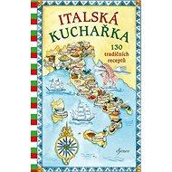 Italská kuchařka: 130 tradičních receptů - Kniha
