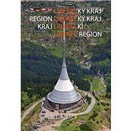 Liberecký kraj: Krajina rozmanité přírody a lidského umu - Kniha