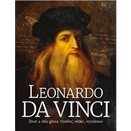 Leonardo da Vinci: Život a dílo génia. Umělec, vědec, vynálezce - Kniha