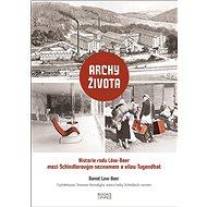 Archy života Historie rodu Löw-Beer: Mezi vilou Tugendhat a Schindlerovým seznamem - Kniha
