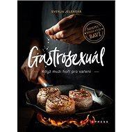 Gastrosexuál: Když muži hoří pro vaření - Kniha