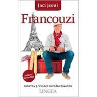 Jací jsou? Francouzi: zábavný průvodce národní povahou - Kniha