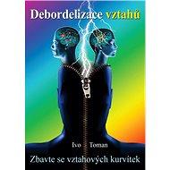 Kniha Debordelizace vztahů: Zbavte se vztahových kurvítek - Kniha