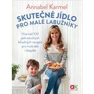 Skutečné jídlo pro malé labužníky: Více než 100 jednoduchých lahodných receptů pro malé děti i dospě - Kniha